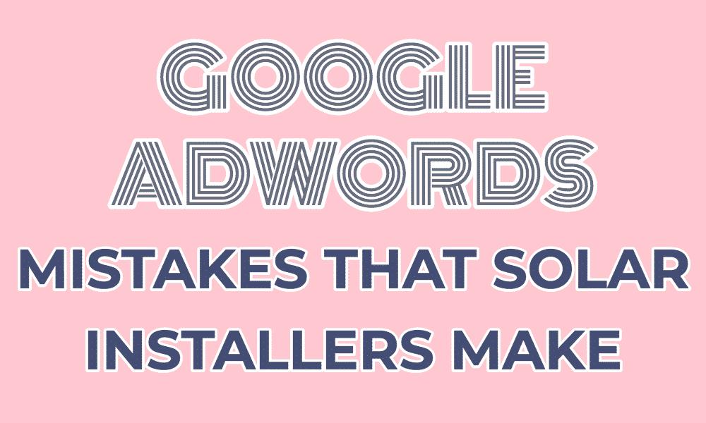 solar google ads mistakes