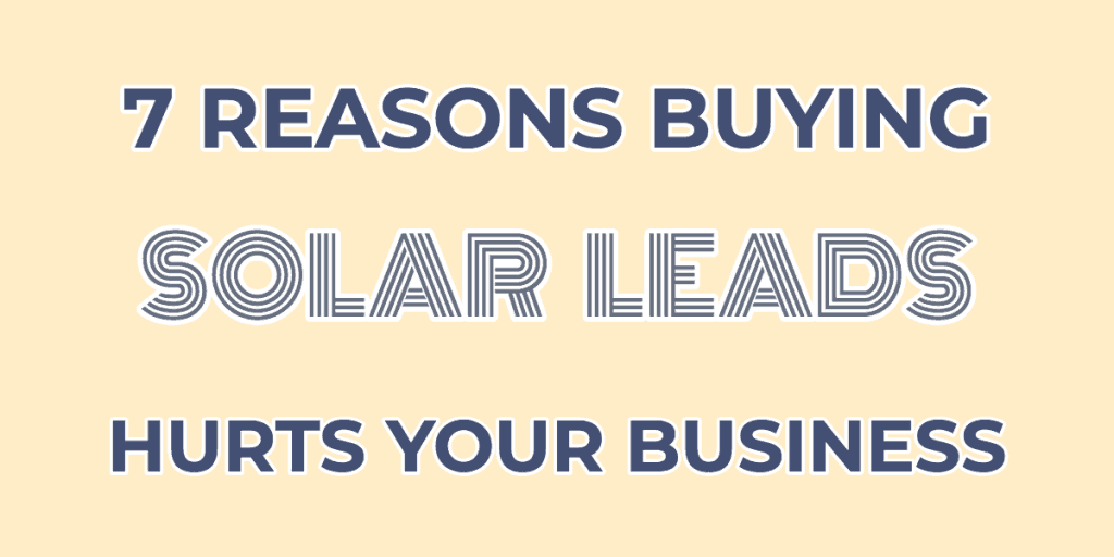 Buying Solar Leads Hurts Your Business
