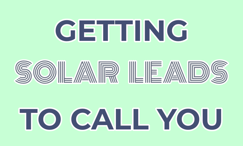 Getting Solar Leads to Call You