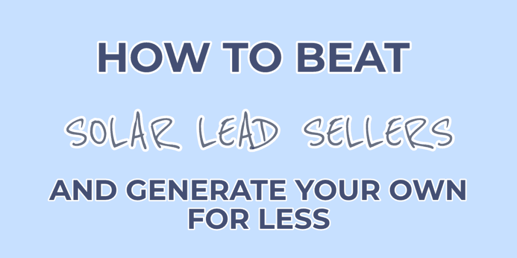 How to beat solar lead sellers and generate your own for less