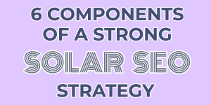 Six components of a strong solar SEO strategy